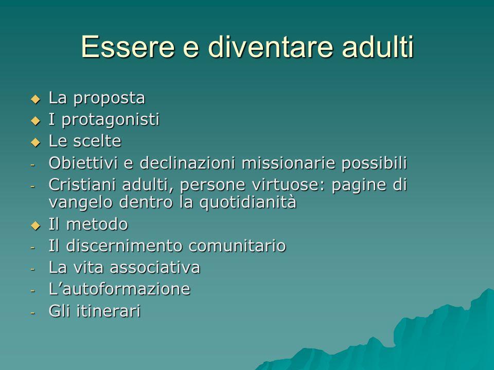 Essere e diventare adulti La proposta La proposta I protagonisti I protagonisti Le scelte Le scelte - Obiettivi e declinazioni missionarie possibili -
