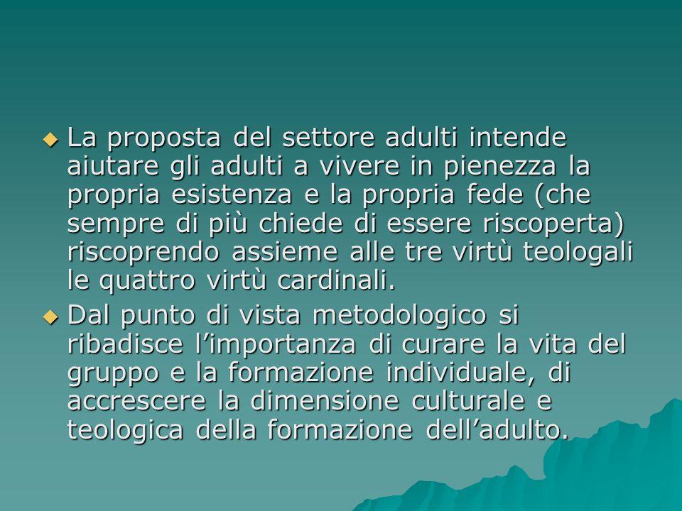 La proposta del settore adulti intende aiutare gli adulti a vivere in pienezza la propria esistenza e la propria fede (che sempre di più chiede di ess