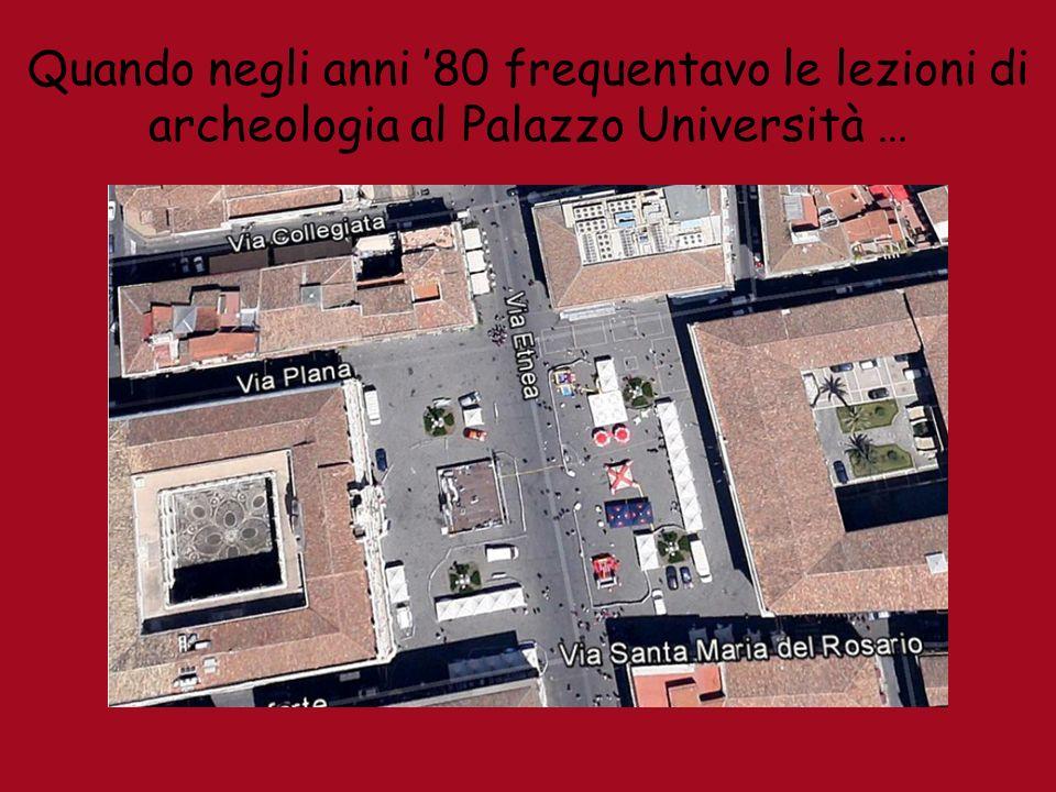Quando negli anni 80 frequentavo le lezioni di archeologia al Palazzo Università …