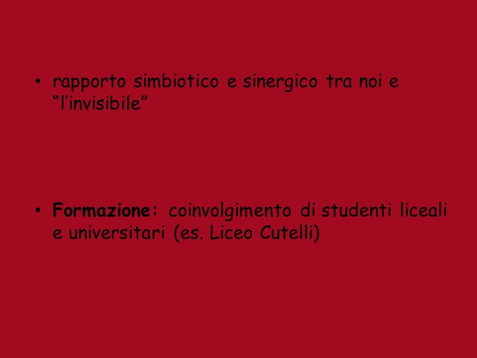 rapporto simbiotico e sinergico tra noi e linvisibile Formazione: coinvolgimento di studenti liceali e universitari (es. Liceo Cutelli)