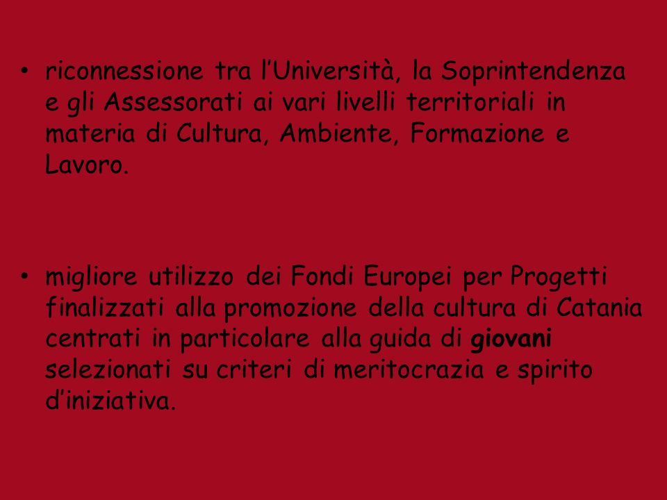riconnessione tra lUniversità, la Soprintendenza e gli Assessorati ai vari livelli territoriali in materia di Cultura, Ambiente, Formazione e Lavoro.