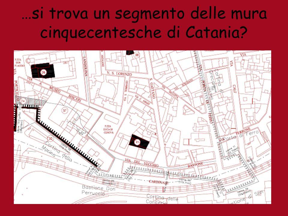 …si trova un segmento delle mura cinquecentesche di Catania