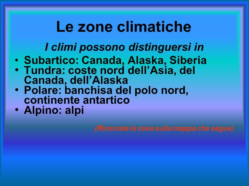 Le zone climatiche I climi possono distinguersi in Subartico: Canada, Alaska, Siberia Tundra: coste nord dellAsia, del Canada, dellAlaska Polare: banc