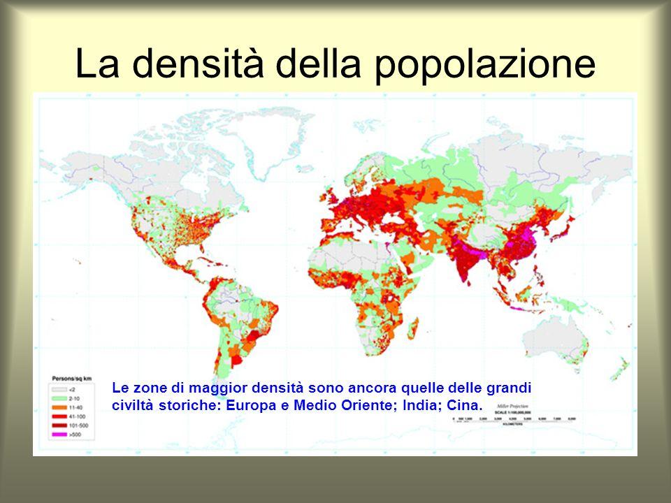 La densità della popolazione Le zone di maggior densità sono ancora quelle delle grandi civiltà storiche: Europa e Medio Oriente; India; Cina.