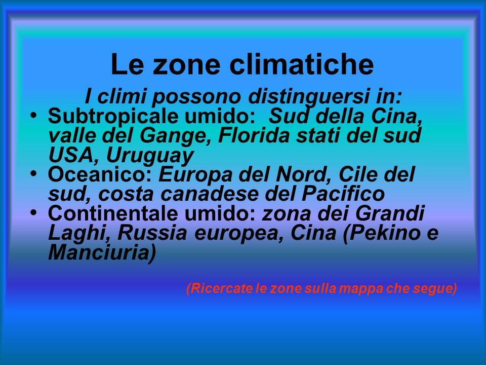 Le zone climatiche I climi possono distinguersi in: Subtropicale umido: Sud della Cina, valle del Gange, Florida stati del sud USA, Uruguay Oceanico: