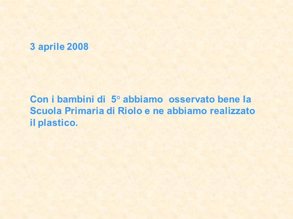 3 aprile 2008 Con i bambini di 5° abbiamo osservato bene la Scuola Primaria di Riolo e ne abbiamo realizzato il plastico.