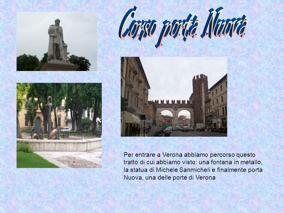 Per entrare a Verona abbiamo percorso questo tratto di cui abbiamo visto: una fontana in metallo, la statua di Michele Sanmicheli e finalmente porta N