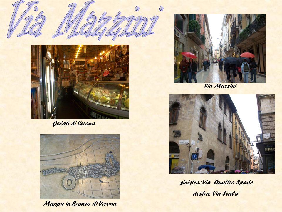 Gelati di Verona sinistra: Via Quattro Spade destra: Via Scala Via Mazzini Mappa in Bronzo di Verona