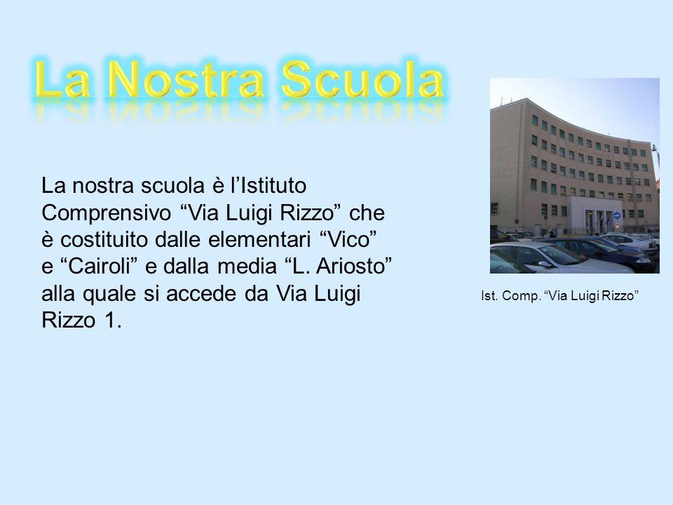 La nostra scuola è lIstituto Comprensivo Via Luigi Rizzo che è costituito dalle elementari Vico e Cairoli e dalla media L. Ariosto alla quale si acced