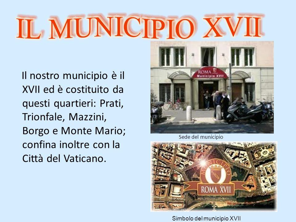 Sede del municipio Il nostro municipio è il XVII ed è costituito da questi quartieri: Prati, Trionfale, Mazzini, Borgo e Monte Mario; confina inoltre