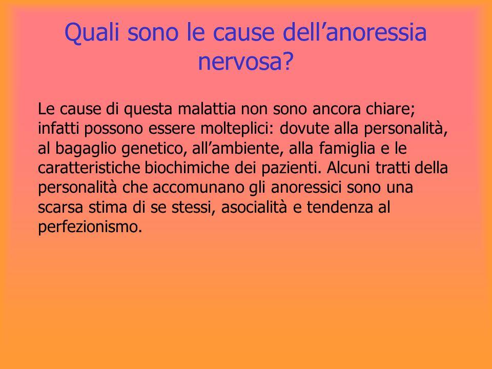 Quali sono le cause dellanoressia nervosa? Le cause di questa malattia non sono ancora chiare; infatti possono essere molteplici: dovute alla personal