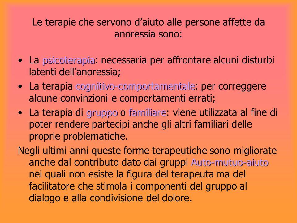Le terapie che servono daiuto alle persone affette da anoressia sono: psicoterapiaLa psicoterapia: necessaria per affrontare alcuni disturbi latenti d