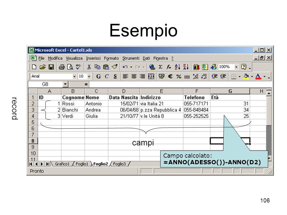 106 Esempio Campo calcolato: =ANNO(ADESSO())-ANNO(D2) campi record