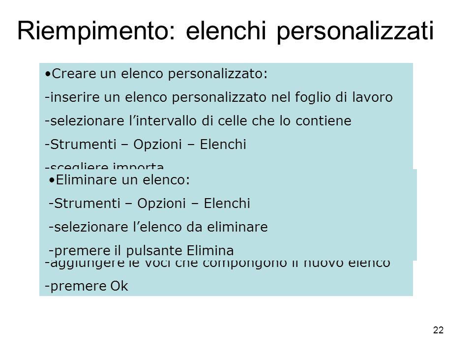 22 Riempimento: elenchi personalizzati Creare un elenco personalizzato: -inserire un elenco personalizzato nel foglio di lavoro -selezionare linterval
