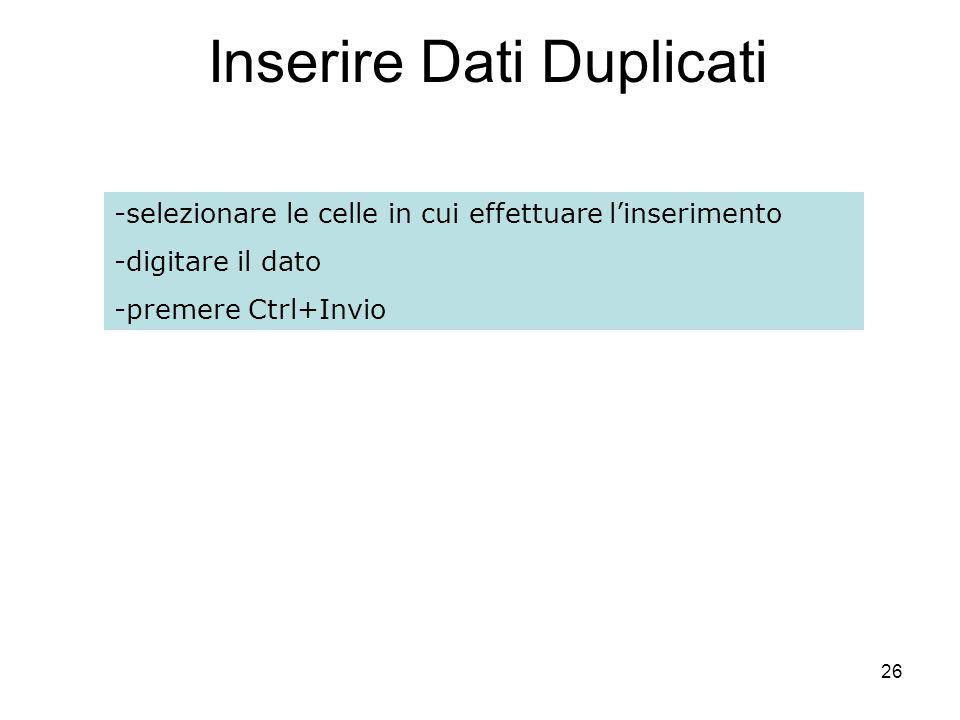 26 Inserire Dati Duplicati -selezionare le celle in cui effettuare linserimento -digitare il dato -premere Ctrl+Invio