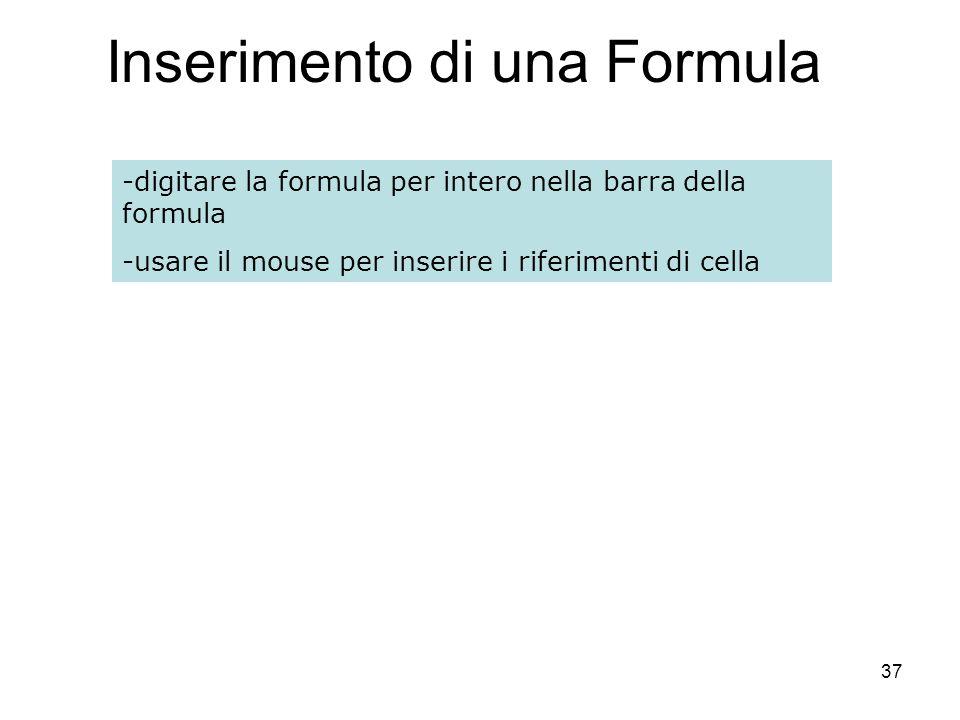 37 Inserimento di una Formula -digitare la formula per intero nella barra della formula -usare il mouse per inserire i riferimenti di cella