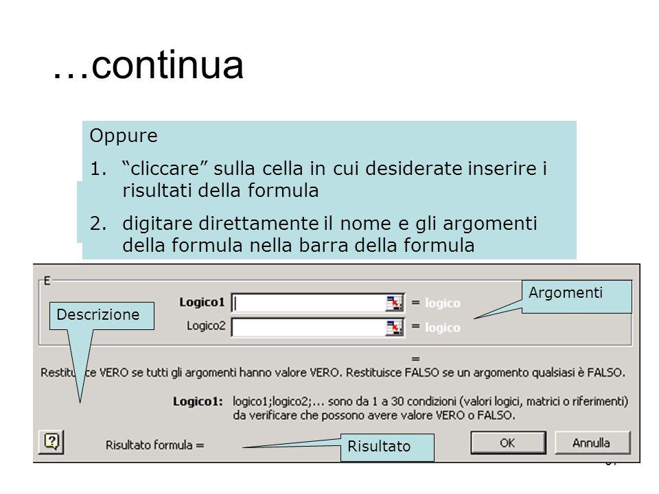 67 …continua 4.inserire gli argomenti richiesti 5.premere Ok Oppure 1.cliccare sulla cella in cui desiderate inserire i risultati della formula 2.digi