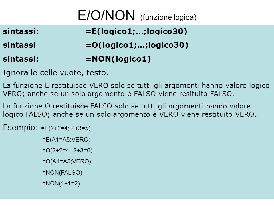 82 E/O/NON (funzione logica) sintassi:=E(logico1;…;logico30) sintassi=O(logico1;…;logico30) sintassi:=NON(logico1) Ignora le celle vuote, testo.