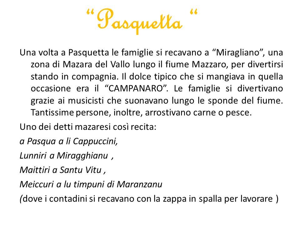 Pasquetta Una volta a Pasquetta le famiglie si recavano a Miragliano, una zona di Mazara del Vallo lungo il fiume Mazzaro, per divertirsi stando in compagnia.