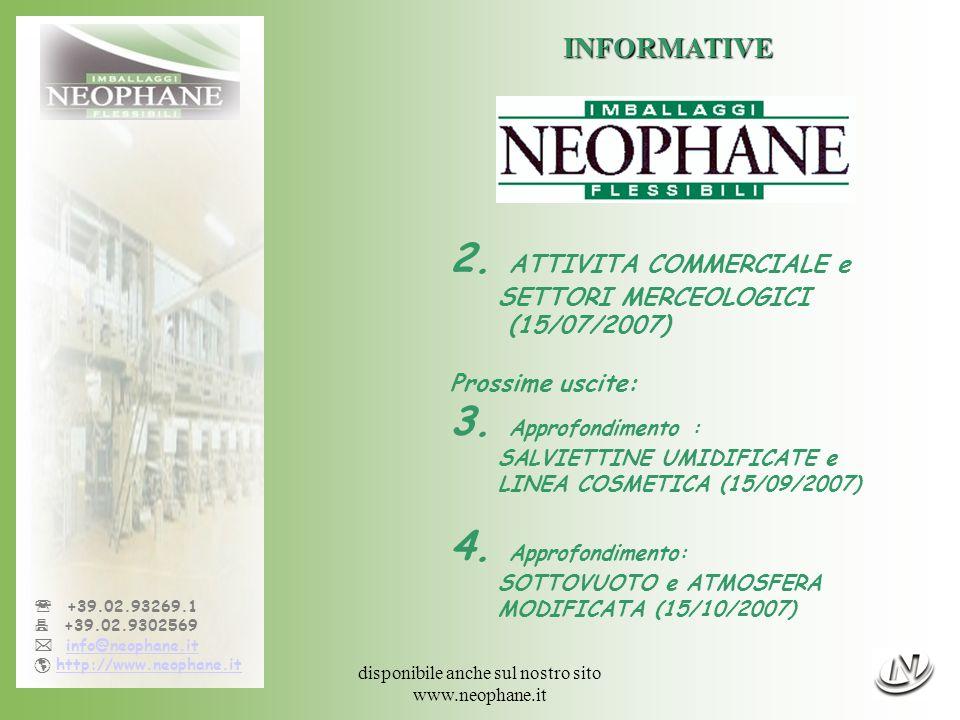 sarà disponibile anche sul nostro sito www.neophane.it +39.02.93269.1 +39.02.9302569 info@neophane.it http://www.neophane.it INFORMATIVE Prossima uscita al 15/09/20073 Salviettine umidificate e linea cosmetica