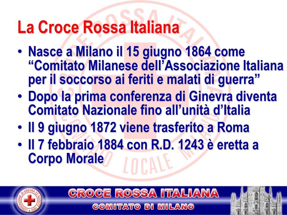 La Croce Rossa Italiana Nasce a Milano il 15 giugno 1864 come Comitato Milanese dellAssociazione Italiana per il soccorso ai feriti e malati di guerra