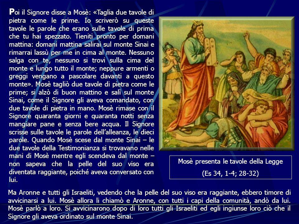P oi P oi il Signore disse a Mosè: «Taglia due tavole di pietra come le prime. Io scriverò su queste tavole le parole che erano sulle tavole di prima