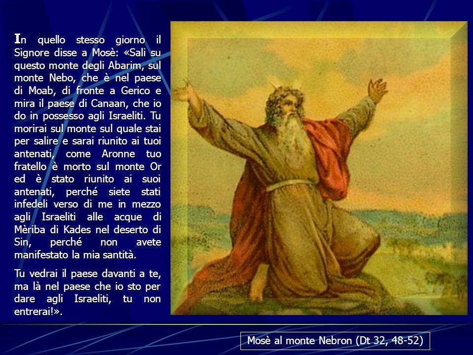I n I n quello stesso giorno il Signore disse a Mosè: «Sali su questo monte degli Abarim, sul monte Nebo, che è nel paese di Moab, di fronte a Gerico