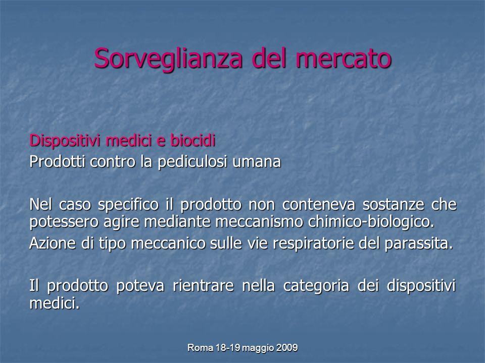 Roma 18-19 maggio 2009 Sorveglianza del mercato Dispositivi medici e biocidi Prodotti contro la pediculosi umana Nel caso specifico il prodotto non conteneva sostanze che potessero agire mediante meccanismo chimico-biologico.