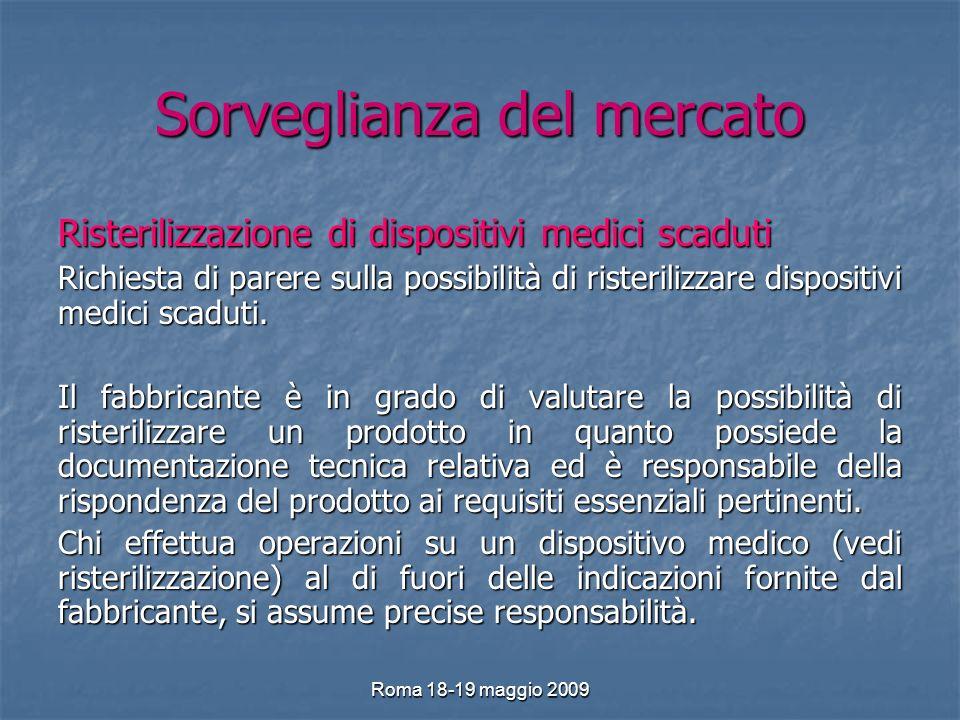 Roma 18-19 maggio 2009 Sorveglianza del mercato Risterilizzazione di dispositivi medici scaduti Richiesta di parere sulla possibilità di risterilizzare dispositivi medici scaduti.