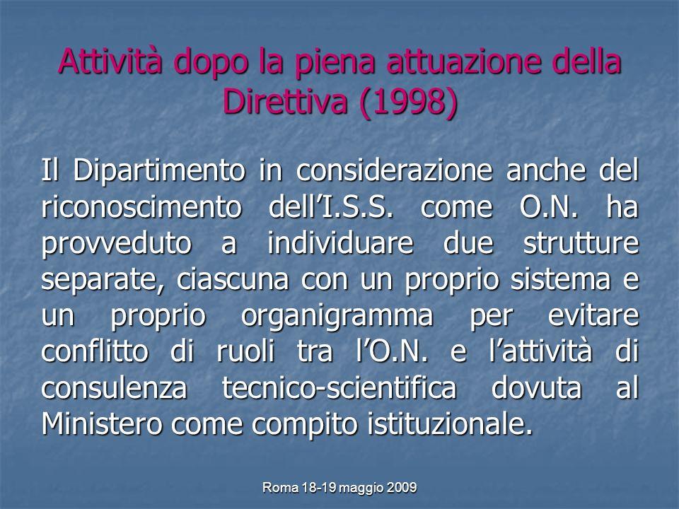 Roma 18-19 maggio 2009 Attività dopo la piena attuazione della Direttiva (1998) Il Dipartimento in considerazione anche del riconoscimento dellI.S.S.