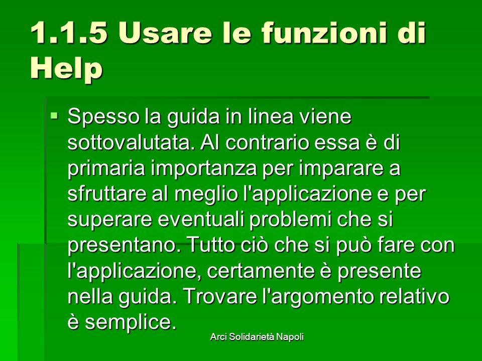 Arci Solidarietà Napoli 1.1.5 Usare le funzioni di Help Spesso la guida in linea viene sottovalutata. Al contrario essa è di primaria importanza per i