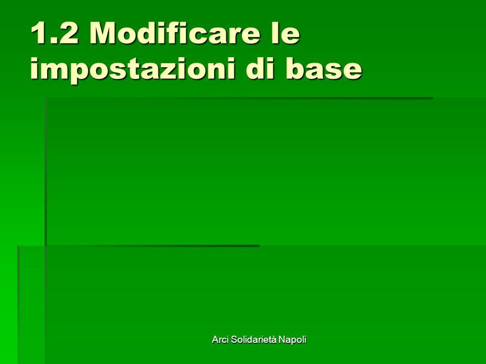 Arci Solidarietà Napoli 1.2 Modificare le impostazioni di base