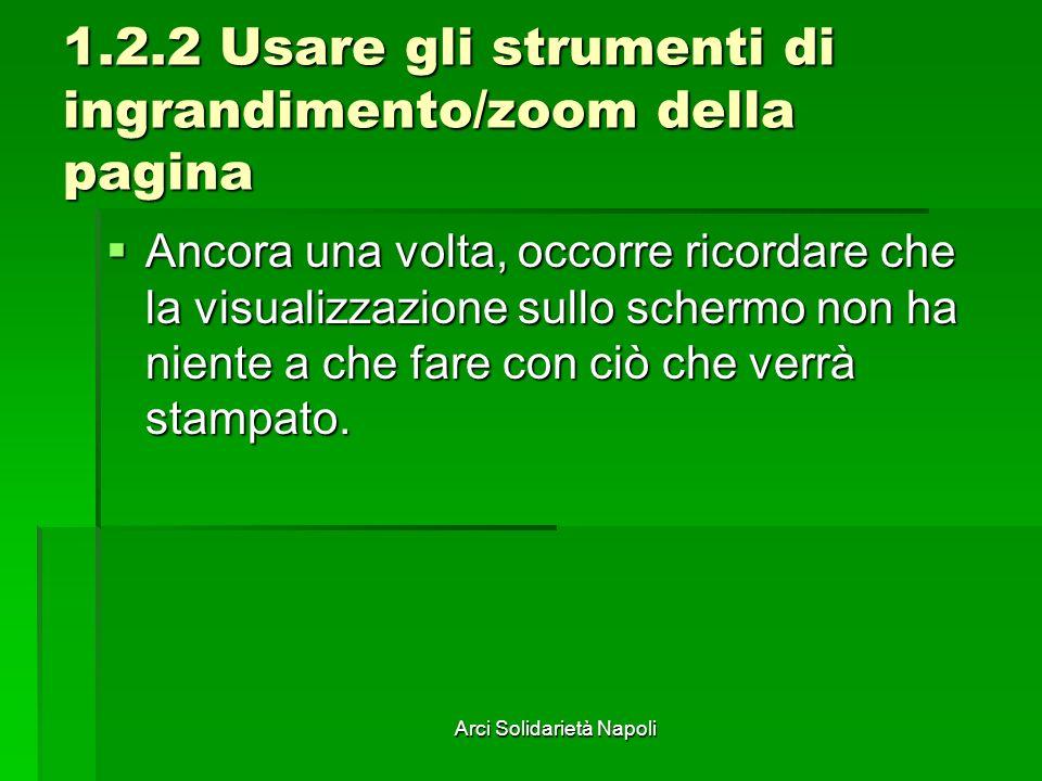 Arci Solidarietà Napoli 1.2.2 Usare gli strumenti di ingrandimento/zoom della pagina Ancora una volta, occorre ricordare che la visualizzazione sullo schermo non ha niente a che fare con ciò che verrà stampato.