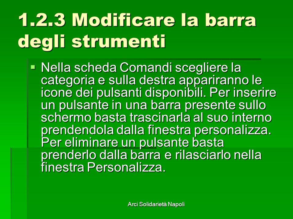Arci Solidarietà Napoli 1.2.3 Modificare la barra degli strumenti Nella scheda Comandi scegliere la categoria e sulla destra appariranno le icone dei pulsanti disponibili.
