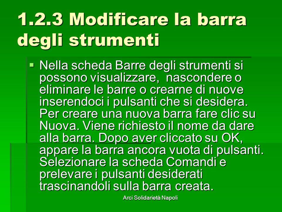 Arci Solidarietà Napoli 1.2.3 Modificare la barra degli strumenti Nella scheda Barre degli strumenti si possono visualizzare, nascondere o eliminare l