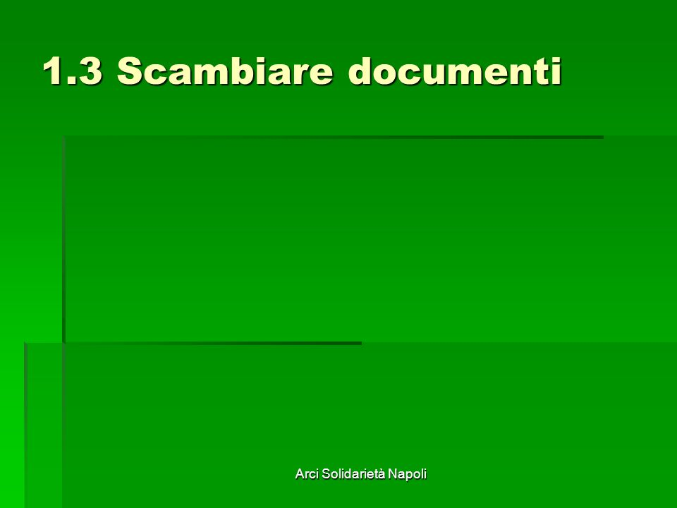Arci Solidarietà Napoli 1.3 Scambiare documenti