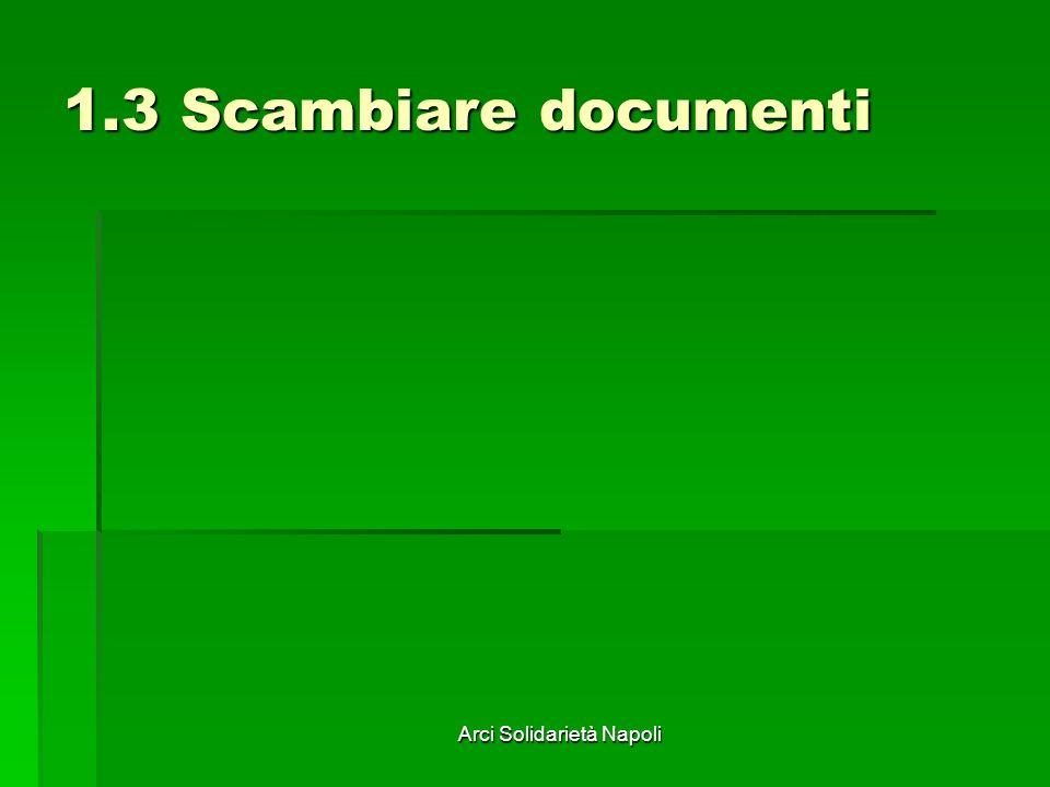 Arci Solidarietà Napoli 1.3 Scambiare documenti