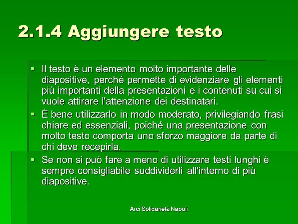 Arci Solidarietà Napoli 2.1.4 Aggiungere testo Il testo è un elemento molto importante delle diapositive, perché permette di evidenziare gli elementi