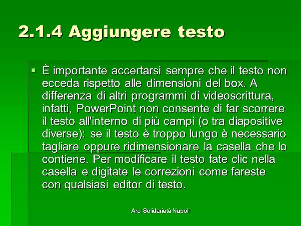 Arci Solidarietà Napoli 2.1.4 Aggiungere testo È importante accertarsi sempre che il testo non ecceda rispetto alle dimensioni del box. A differenza d