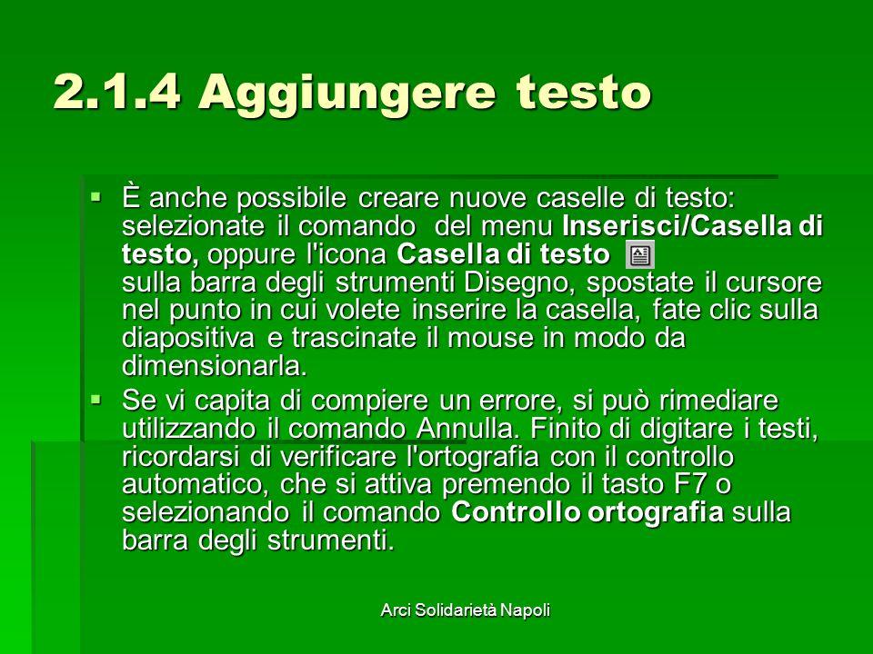Arci Solidarietà Napoli 2.1.4 Aggiungere testo È anche possibile creare nuove caselle di testo: selezionate il comando del menu Inserisci/Casella di t