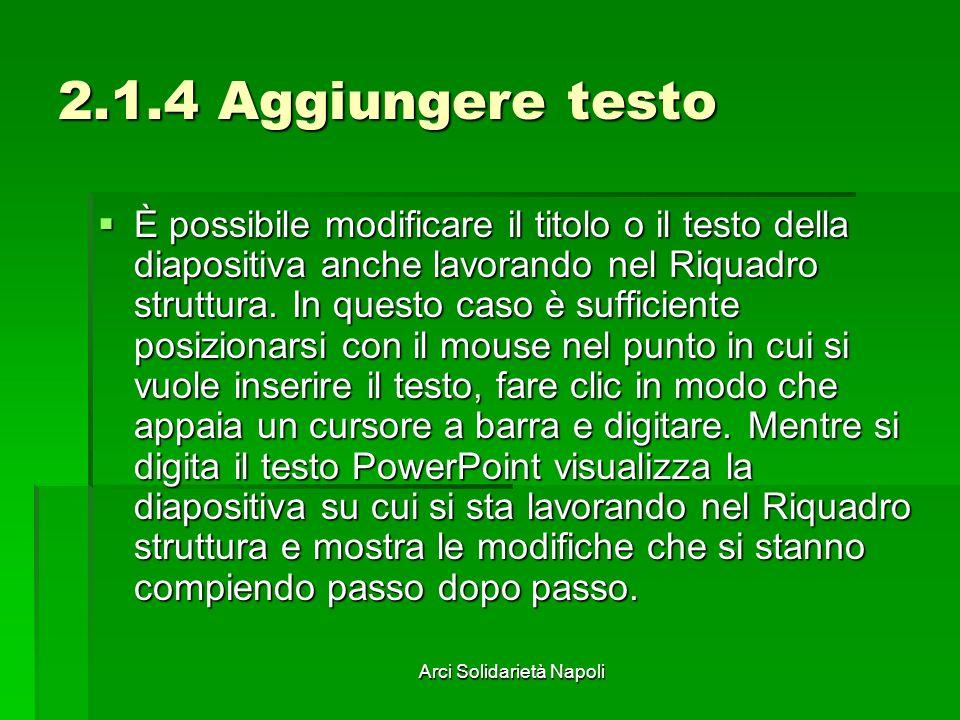 Arci Solidarietà Napoli 2.1.4 Aggiungere testo È possibile modificare il titolo o il testo della diapositiva anche lavorando nel Riquadro struttura. I