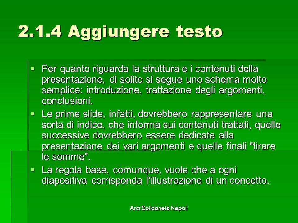 Arci Solidarietà Napoli 2.1.4 Aggiungere testo Per quanto riguarda la struttura e i contenuti della presentazione, di solito si segue uno schema molto semplice: introduzione, trattazione degli argomenti, conclusioni.