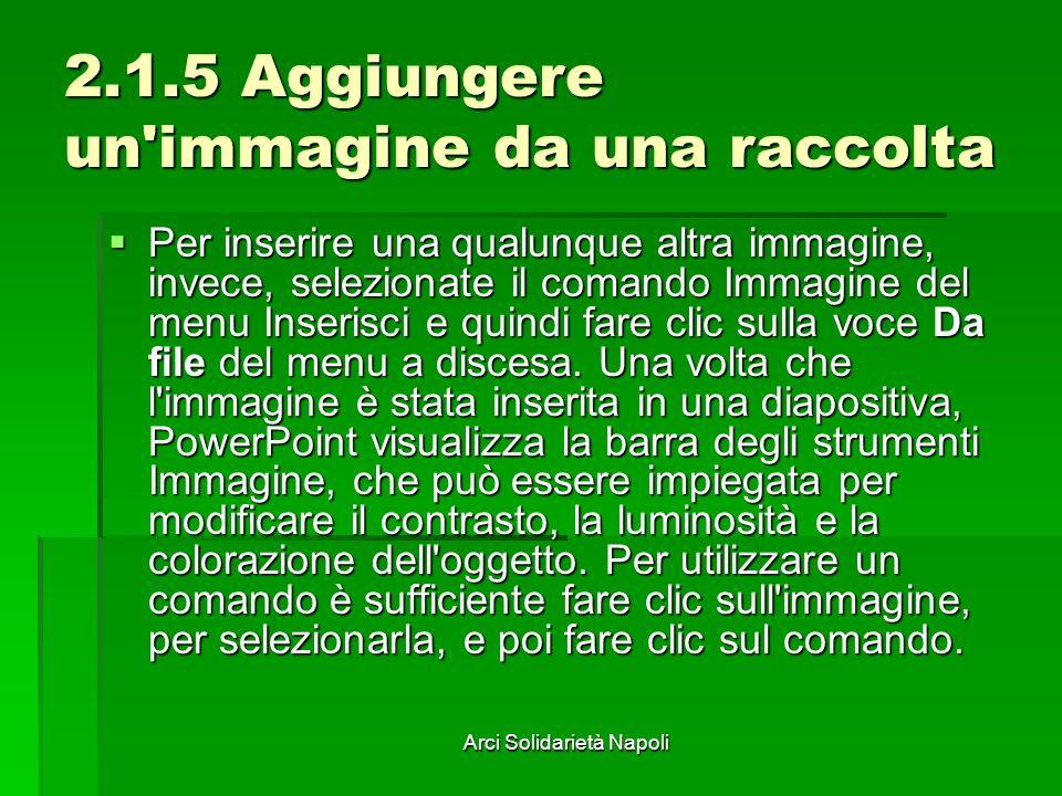 Arci Solidarietà Napoli 2.1.5 Aggiungere un'immagine da una raccolta Per inserire una qualunque altra immagine, invece, selezionate il comando Immagin