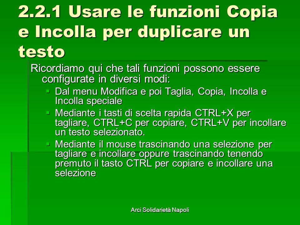 Arci Solidarietà Napoli 2.2.1 Usare le funzioni Copia e Incolla per duplicare un testo Ricordiamo qui che tali funzioni possono essere configurate in