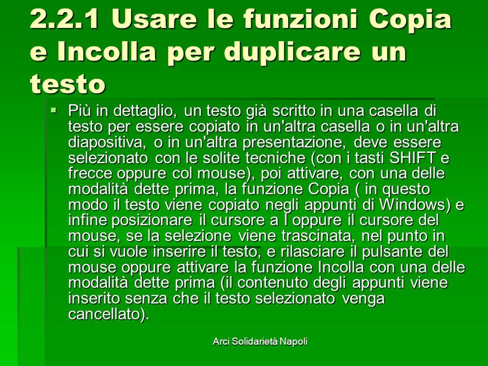 Arci Solidarietà Napoli 2.2.1 Usare le funzioni Copia e Incolla per duplicare un testo Più in dettaglio, un testo già scritto in una casella di testo