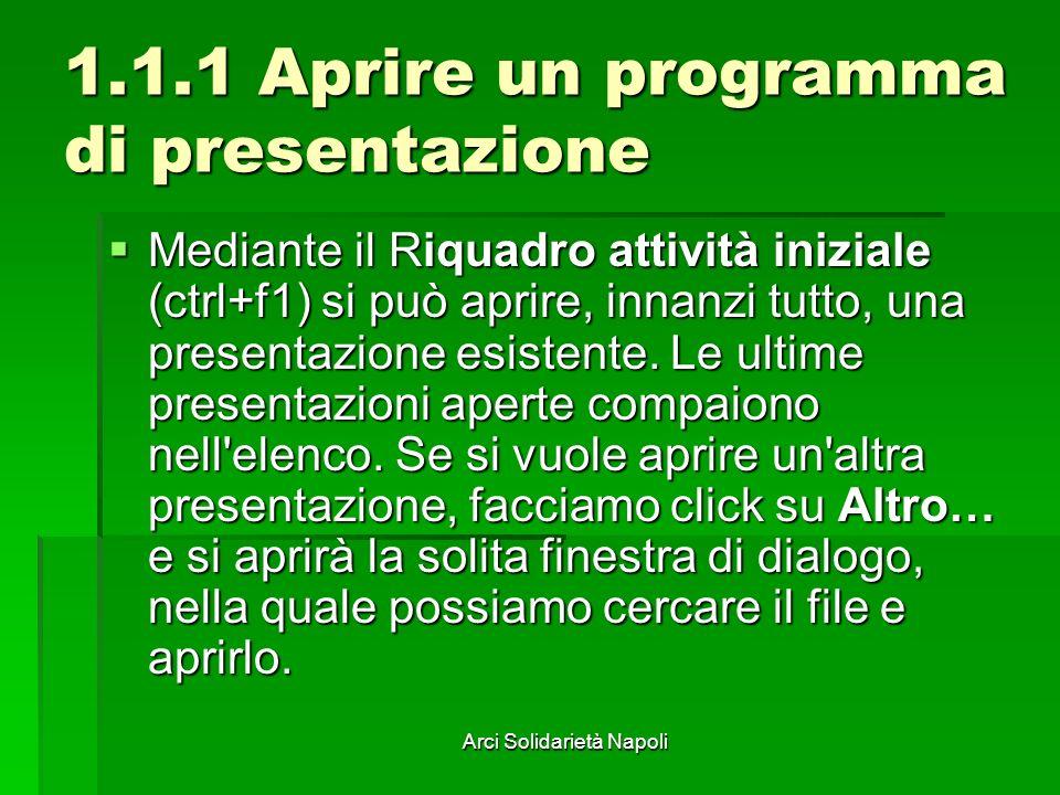 Arci Solidarietà Napoli 1.1.1 Aprire un programma di presentazione Mediante il Riquadro attività iniziale (ctrl+f1) si può aprire, innanzi tutto, una presentazione esistente.