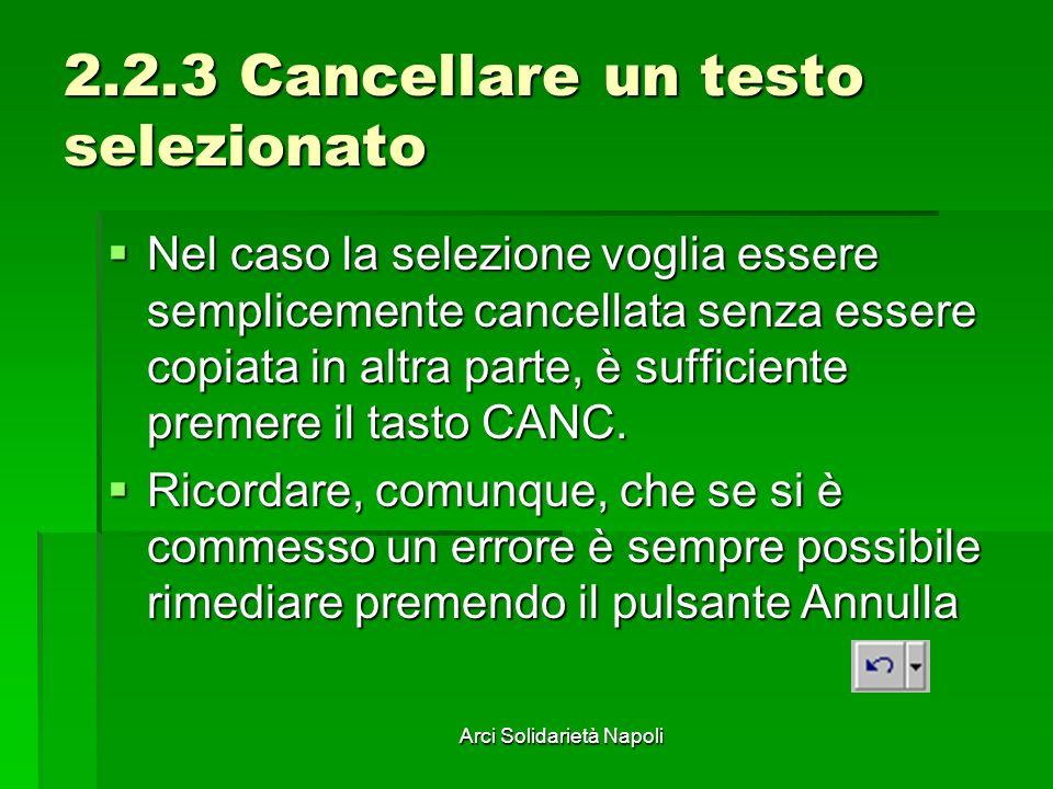 Arci Solidarietà Napoli 2.2.3 Cancellare un testo selezionato Nel caso la selezione voglia essere semplicemente cancellata senza essere copiata in altra parte, è sufficiente premere il tasto CANC.