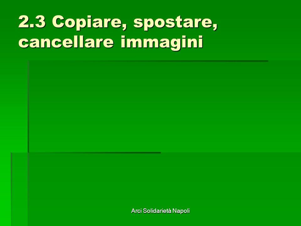 Arci Solidarietà Napoli 2.3 Copiare, spostare, cancellare immagini