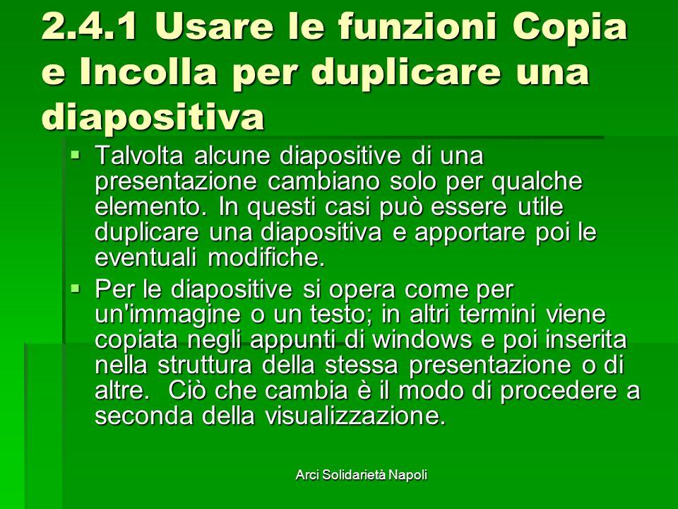 Arci Solidarietà Napoli 2.4.1 Usare le funzioni Copia e Incolla per duplicare una diapositiva Talvolta alcune diapositive di una presentazione cambian