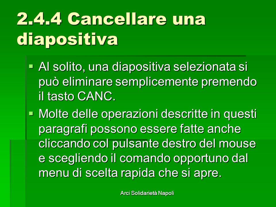 Arci Solidarietà Napoli 2.4.4 Cancellare una diapositiva Al solito, una diapositiva selezionata si può eliminare semplicemente premendo il tasto CANC.